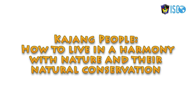 Kajang People: How to live in a harmony with nature and their natural conservation